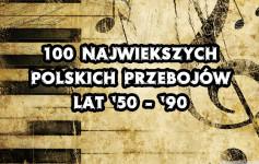 100 Największych Hitów Polskiej Muzyki 1950 - 1990