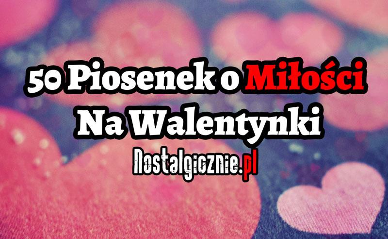 50 Piosenek O Miłości Na Walentynki Nostalgiczniepl