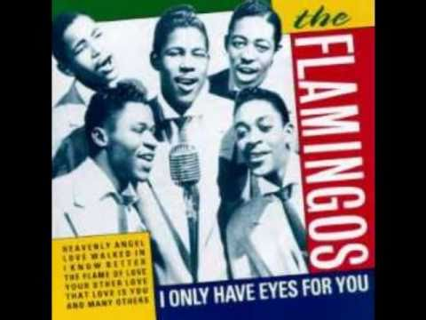 The Flamingos – I Only Have Eyes For You