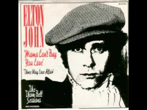 ELTON JOHN Mama can't buy you love