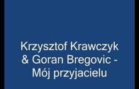 Krzysztof Krawczyk & Goran Bregovic – Mój przyjacielu